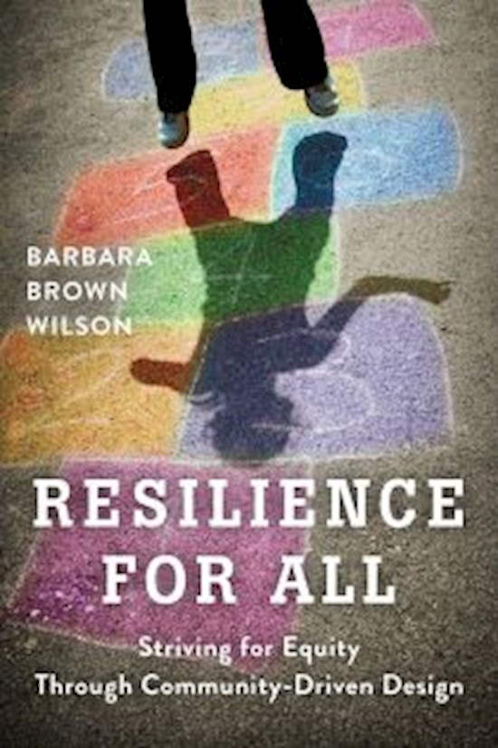 Stay tuned for the upcoming book, Resilience for All - Striving for Equity Through Community Driven Design by Professor Barbara Brown Wilson
