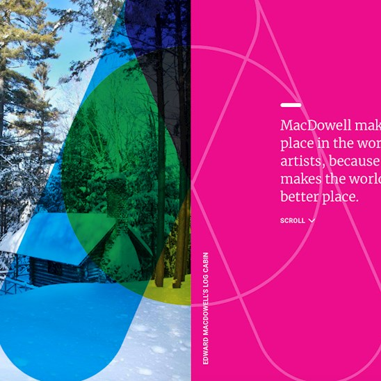 The MacDowell Colony is a leading contemporary arts organization located in Peterborough, NH. Since 1907, their mission has been to create a space where inspiration happens on a daily basis. They do that by providing essential support for emerging and established artists by bringing together diverse, multidisciplinary talent to exchange ideas and pursue creative work.